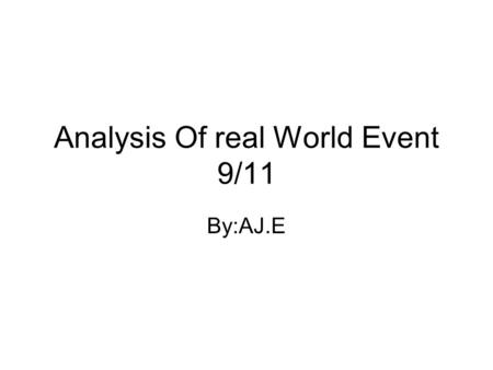 Analysis Of real World Event 9/11 By:AJ.E. How do past events effect our lives and our literature? Past events effect our lives in a major way it's something.