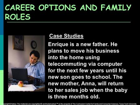 CAREER OPTIONS AND FAMILY ROLES Enrique is a new father. He plans to move his business into the home using telecommuting via computer for the next few.