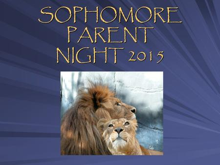 SOPHOMORE PARENT NIGHT 2015. PRESENTERS NCAA Athletic & Selective College Night Nov. 12 6 – 8 pm Reber Upcoming Events Mike Ziroli (A-Go) Pat King (Gp.