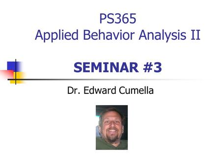 PS365 Applied Behavior Analysis II SEMINAR #3