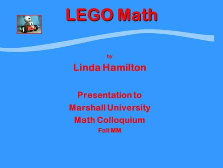 LEGO Math by Linda Hamilton Presentation to Marshall University Math Colloquium Fall MM.