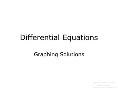 Differential Equations Graphing Solutions Prepared by Vince Zaccone For Campus Learning Assistance Services at UCSB.