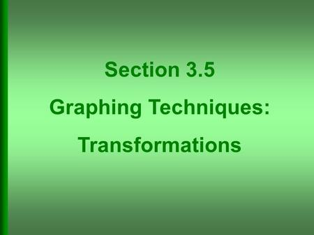 Section 3.5 Graphing Techniques: Transformations.