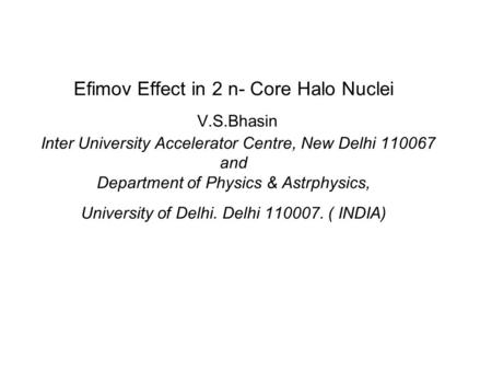Efimov Effect in 2 n- Core Halo Nuclei V.S.Bhasin Inter University Accelerator Centre, New Delhi 110067 and Department of Physics & Astrphysics, University.