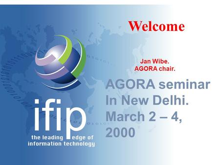 AGORA seminar In New Delhi. March 2 – 4, 2000 Welcome Jan Wibe. AGORA chair.