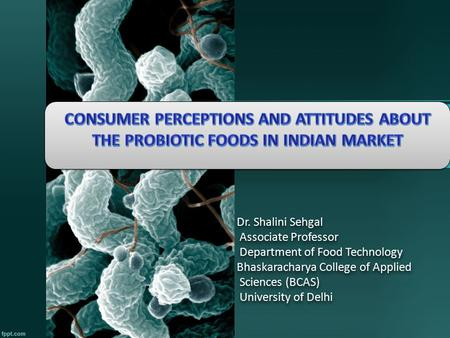 Dr. Shalini Sehgal Associate Professor Department of Food Technology Bhaskaracharya College of Applied Sciences (BCAS) University of Delhi.