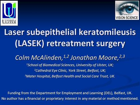 Laser subepithelial keratomileusis (LASEK) retreatment surgery Colm McAlinden, 1,2 Jonathan Moore, 2,3 1 School of Biomedical Sciences, University of Ulster,
