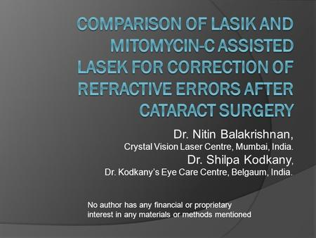 Comparison of LASIK and Mitomycin-C Assisted LASEK for Correction of Refractive Errors After Cataract Surgery Dr. Nitin Balakrishnan, Crystal Vision Laser.