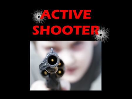 ACTIVE SHOOTER. An active shooter incident is when one or more subjects participate in a shooting spree, random or systematic with intent to continuously.