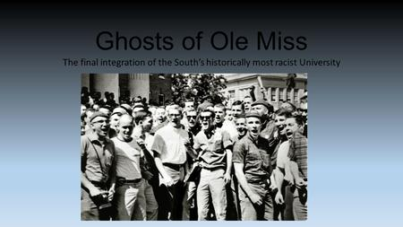 Ghosts of Ole Miss The final integration of the South's historically most racist University.