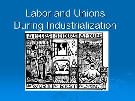Labor and Unions During Industrialization.  Activity: Observe the following photographs and identify the different impacts industrialization on labor.