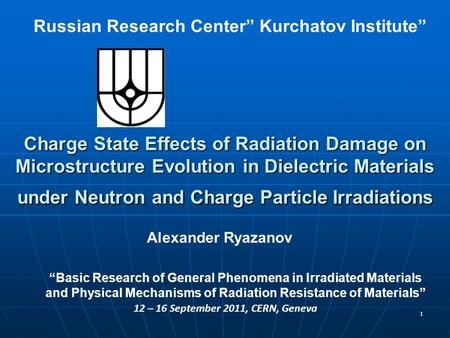 "1 Russian Research Center"" Kurchatov Institute"" Alexander Ryazanov Charge State Effects of Radiation Damage on Microstructure Evolution in Dielectric Materials."