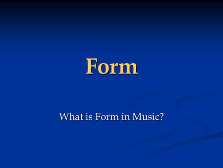 Form What is Form in Music?. Everything has a Form A Lily has a different form than a Lilac. A Lily has a different form than a Lilac. Lily Lilac Lily.