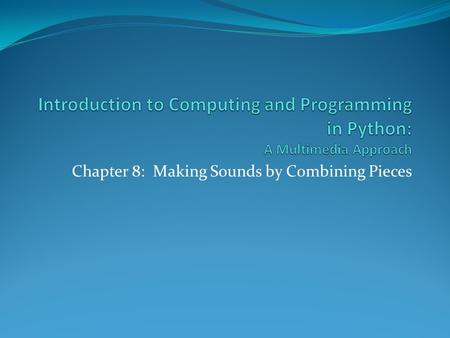 Chapter 8: Making Sounds by Combining Pieces. Chapter Objectives.