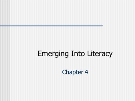 Emerging Into Literacy Chapter 4. Emerging Into Literacy Overview Objectives Key Terms.