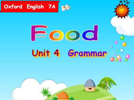 Unit 4 GrammarGrammar Oxford English 7A Today we will have a lesson together. I hope we will be friends!