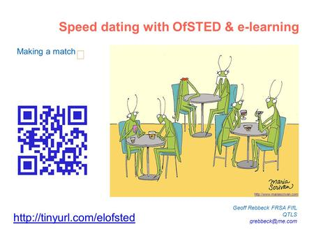 Geoff Rebbeck FRSA FIfL QTLS Making a match Speed dating with OfSTED & e-learning
