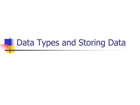 Data Types and Storing Data. Types of Data Text Allows input of any letter, number, space, punctuation mark or special character like £ % & etc. Cannot.