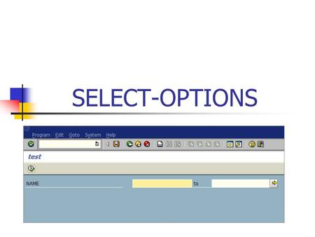SELECT-OPTIONS. SELECT-OPTIONS Syntax TABLES customers. SELECT-OPTIONS id FOR customers-id. START-OF-SELECTION.