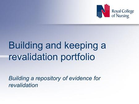 Building and keeping a revalidation portfolio Building a repository of evidence for revalidation.