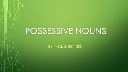 POSSESSIVE NOUNS BY: MRS. S. IRIZARRY. WHAT DOES THE GIRL OWN? WHAT DOES THE BOY OWN?