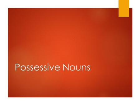 Possessive Nouns.  Show ownership or relationship  Punctuated with an apostrophe (')