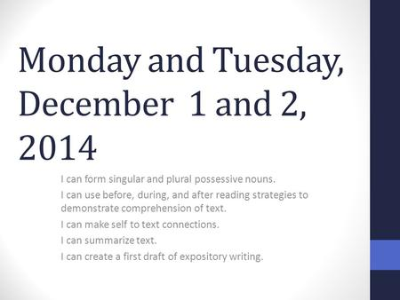 Monday and Tuesday, December 1 and 2, 2014 I can form singular and plural possessive nouns. I can use before, during, and after reading strategies to demonstrate.