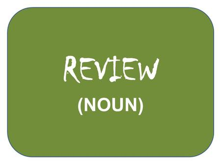 REVIEW (NOUN). What is noun? are names of person, places, things, animals or event. What is noun? are names of person, places, things, animals or event.