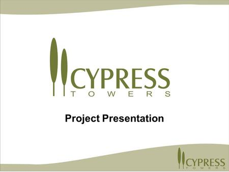 Project Presentation. Cypress Towers is the only high-rise community in the area with a pinwheel configuration that provides optimal natural lighting.