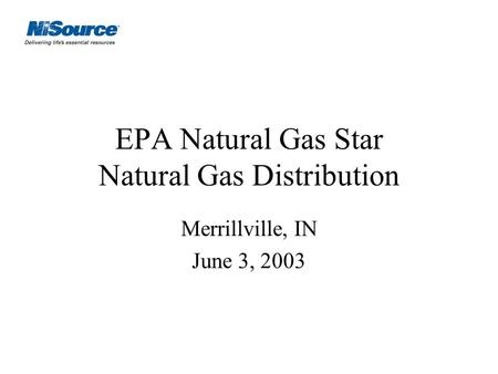 EPA Natural Gas Star Natural Gas Distribution Merrillville, IN June 3, 2003.