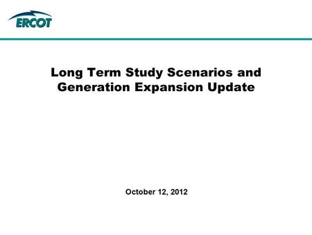 Long Term Study Scenarios and Generation Expansion Update October 12, 2012.