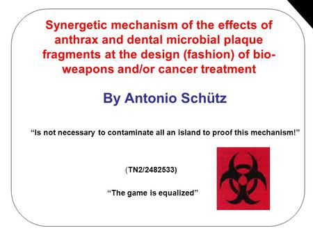Synergetic mechanism of the effects of anthrax and dental microbial plaque fragments at the design (fashion) of bio- weapons and/or cancer treatment By.