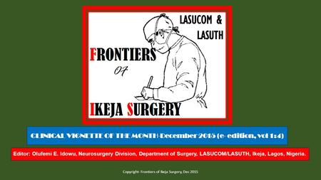 Editor: Olufemi E. Idowu, Neurosurgery Division, Department of Surgery, LASUCOM/LASUTH, Ikeja, Lagos, Nigeria. Copyright- Frontiers of Ikeja Surgery, Dec.
