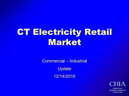 CT Electricity Retail Market Commercial – Industrial Update 12/14/2010.