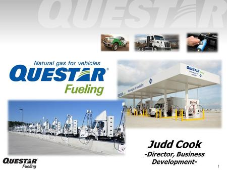 1 Judd Cook -Director, Business Development-. Questar Corporation - Founded in 1922 - Headquartered in Salt Lake City, UT - Integrated Natural Gas Company.