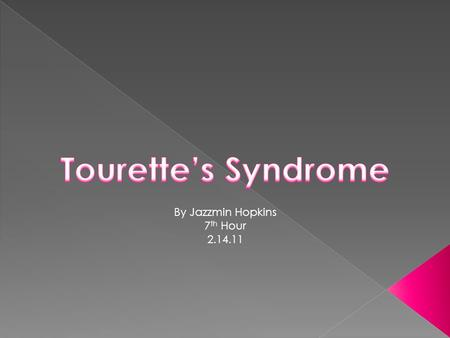 By Jazzmin Hopkins 7 th Hour 2.14.11.  Tourette syndrome (TS) is a neurological disorder characterized by repetitive, stereotyped, involuntary movements.