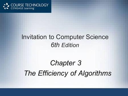 Invitation to Computer Science 6th Edition Chapter 3 The Efficiency of Algorithms.