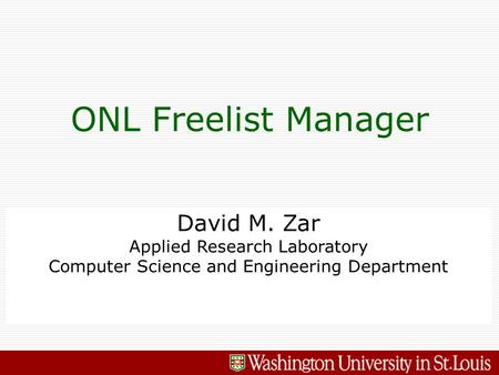 David M. Zar Applied Research Laboratory Computer Science and Engineering Department ONL Freelist Manager.