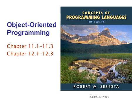 ISBN 0- 321-49362-1 Object-Oriented Programming Chapter 11.1-11.3 Chapter 12.1-12.3.