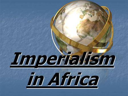 Imperialism in Africa. Why was Africa prime for conquest? Internal Forces: Variety of cultures and languages discouraged unity among the Africans Ethnic.