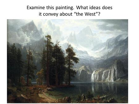 "Examine this painting. What ideas does it convey about ""the West""?"