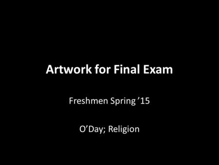 Artwork for Final Exam Freshmen Spring '15 O'Day; Religion.