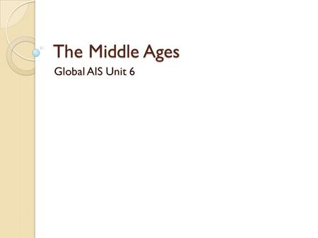 The Middle Ages Global AIS Unit 6. MAP AND TIMELINE For your reference.