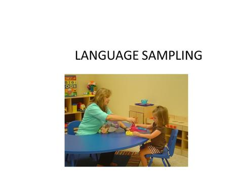LANGUAGE SAMPLING. A language sample is:** A collection of a child's utterances Experts recommend that you get 100-200 utterances.