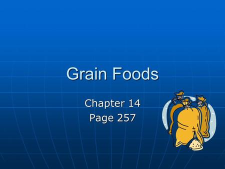 Grain Foods Chapter 14 Page 257.