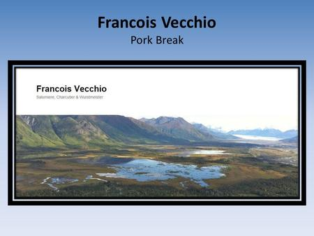 Francois Vecchio Pork Break. Francois Vecchio Welcome François Vecchio has over 50 years of experience in the Meat Industry, from Farm to Plate. He specializes.