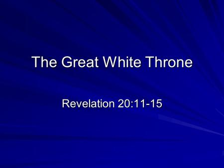 The Great White Throne Revelation 20:11-15. The Great White Throne 11 Then I saw a great white throne and Him who sat upon it, from whose presence earth.