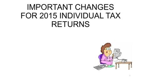 IMPORTANT CHANGES FOR 2015 INDIVIDUAL TAX RETURNS 1.