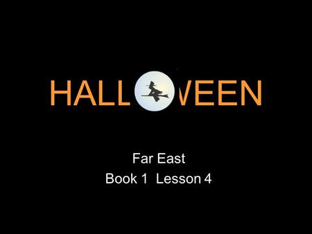 HALL WEEN Far East Book 1 Lesson 4 Hi ! You can't see me. But I'm your tour guide today. Welcome to the land of ghosts, skeletons, witches, and many.