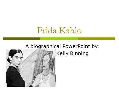 A biographical PowerPoint by: Kelly Binning